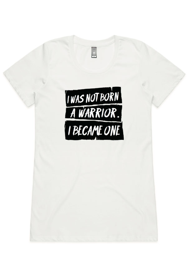 I was not born a warrior I became one t-shirt